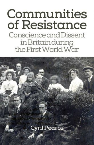 Front cover of Communities of Resistance Conscience and Dissent in Britain during the First World War by Cyril Pearce